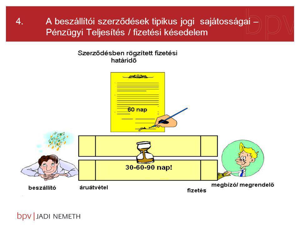 4. A beszállítói szerződések tipikus jogi sajátosságai – Pénzügyi Teljesítés / fizetési késedelem