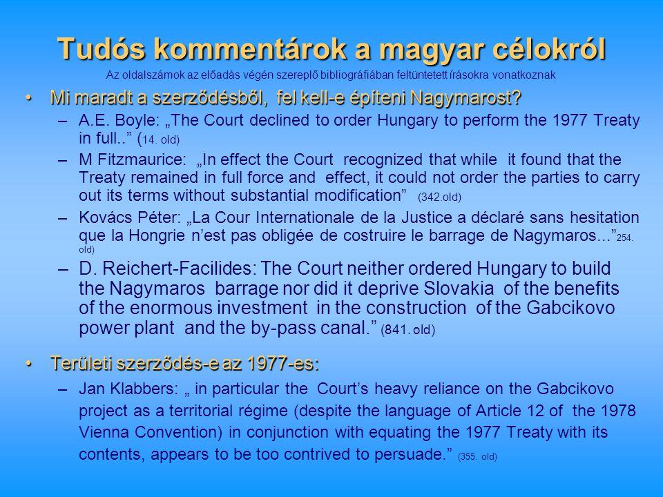 Tudós kommentárok a magyar célokról Tudós kommentárok a magyar célokról Az oldalszámok az előadás végén szereplő bibliográfiában feltüntetett írásokra