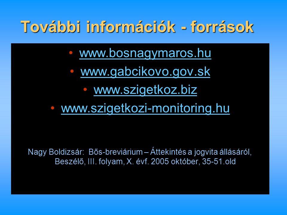 További információk - források •www.bosnagymaros.huwww.bosnagymaros.hu •www.gabcikovo.gov.skwww.gabcikovo.gov.sk •www.szigetkoz.bizwww.szigetkoz.biz •