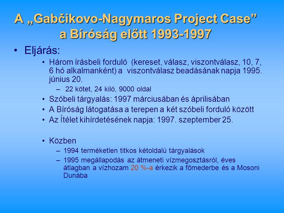 """A """"Gabčikovo-Nagymaros Project Case"""" a Bíróság előtt 1993-1997 •Eljárás: •Három írásbeli forduló (kereset, válasz, viszontválasz, 10, 7, 6 hó alkalman"""