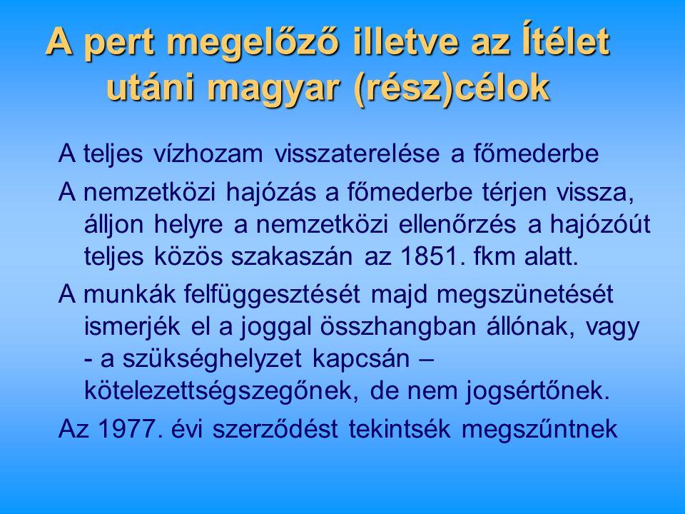 A pert megelőző illetve az Ítélet utáni magyar (rész)célok A teljes vízhozam visszaterelése a főmederbe A nemzetközi hajózás a főmederbe térjen vissza
