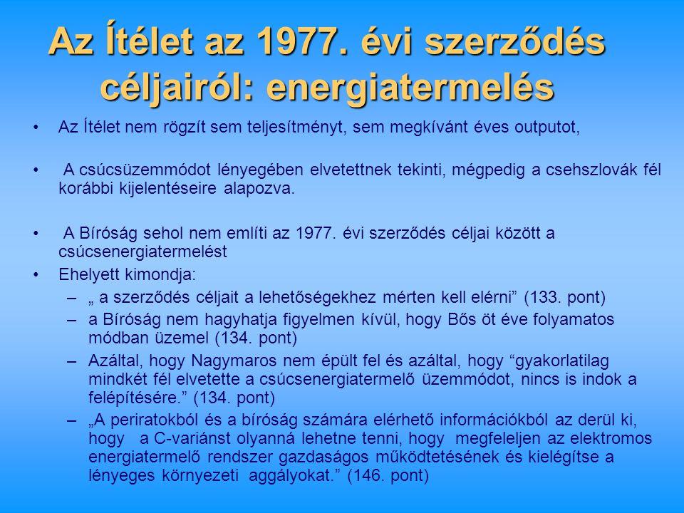 Az Ítélet az 1977. évi szerződés céljairól: energiatermelés •Az Ítélet nem rögzít sem teljesítményt, sem megkívánt éves outputot, • A csúcsüzemmódot l