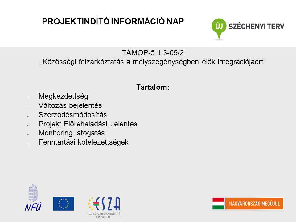 """TÁMOP-5.1.3-09/2 """"Közösségi felzárkóztatás a mélyszegénységben élők integrációjáért"""" Tartalom: - Megkezdettség - Változás-bejelentés - Szerződésmódosí"""