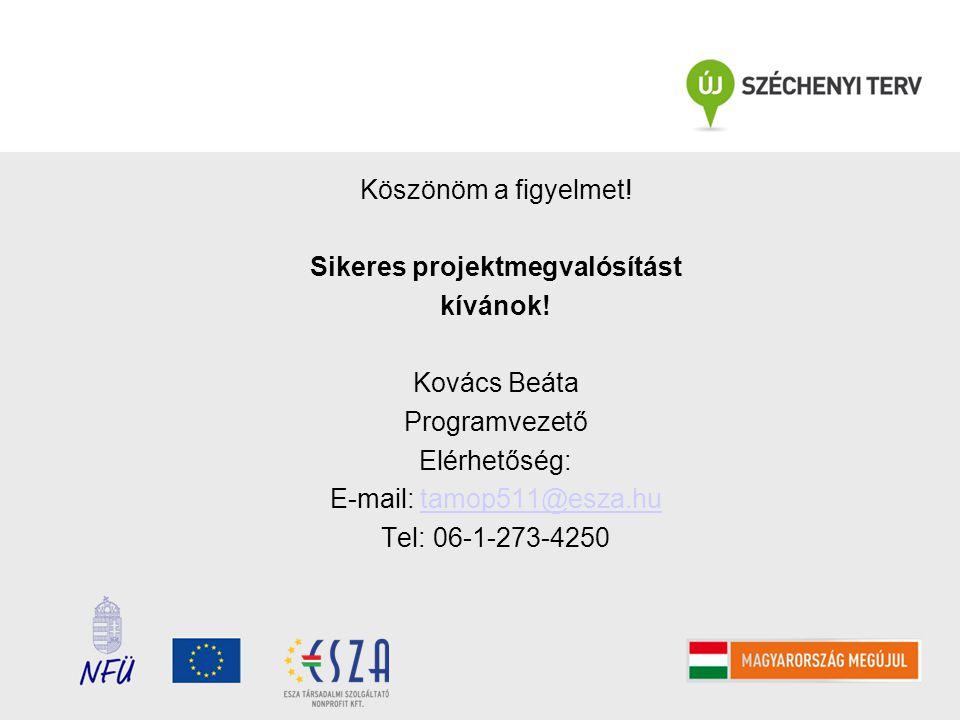 Köszönöm a figyelmet! Sikeres projektmegvalósítást kívánok! Kovács Beáta Programvezető Elérhetőség: E-mail: tamop511@esza.hutamop511@esza.hu Tel: 06-1
