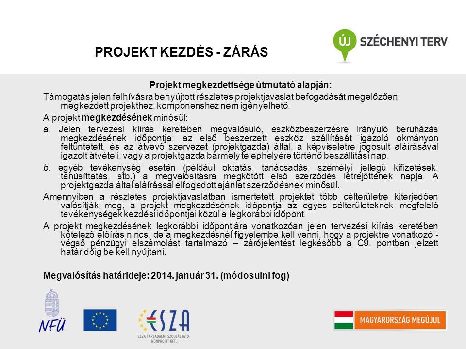PROJEKT KEZDÉS - ZÁRÁS Projekt megkezdettsége útmutató alapján: Támogatás jelen felhívásra benyújtott részletes projektjavaslat befogadását megelőzően