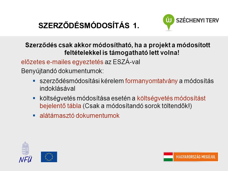 SZERZŐDÉSMÓDOSÍTÁS 1. Szerződés csak akkor módosítható, ha a projekt a módosított feltételekkel is támogatható lett volna! előzetes e-mailes egyezteté