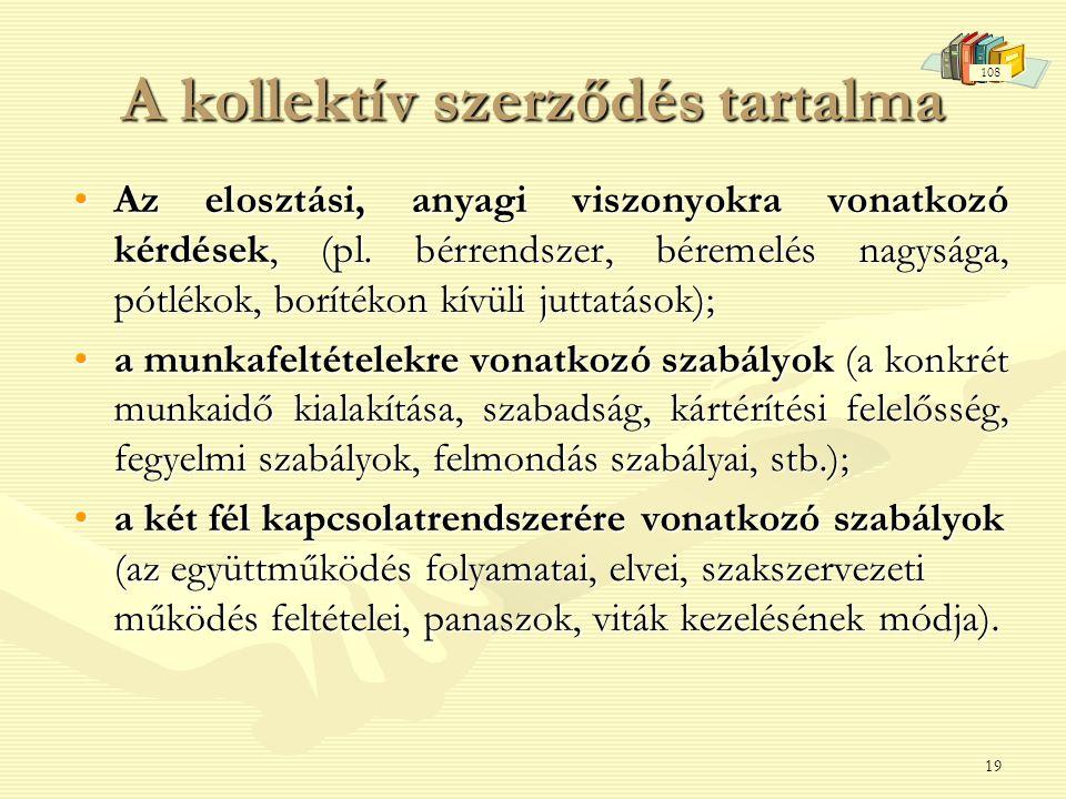 19 A kollektív szerződés tartalma •Az elosztási, anyagi viszonyokra vonatkozó kérdések, (pl.