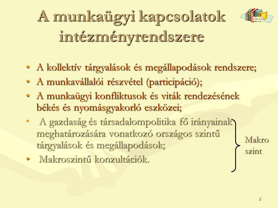 8 A munkaügyi kapcsolatok intézményrendszere •A kollektív tárgyalások és megállapodások rendszere; •A munkavállalói részvétel (participáció); •A munka