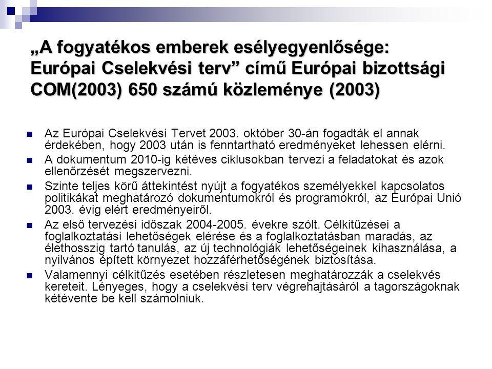 """""""A fogyatékos emberek esélyegyenlősége: Európai Cselekvési terv"""" című Európai bizottsági COM(2003) 650 számú közleménye (2003)  Az Európai Cselekvési"""