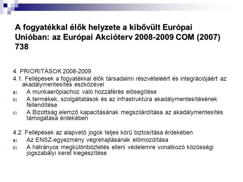A fogyatékkal élők helyzete a kibővült Európai Unióban: az Európai Akcióterv 2008-2009 COM (2007) 738 4. PRIORITÁSOK 2008-2009 4.1. Fellépések a fogya