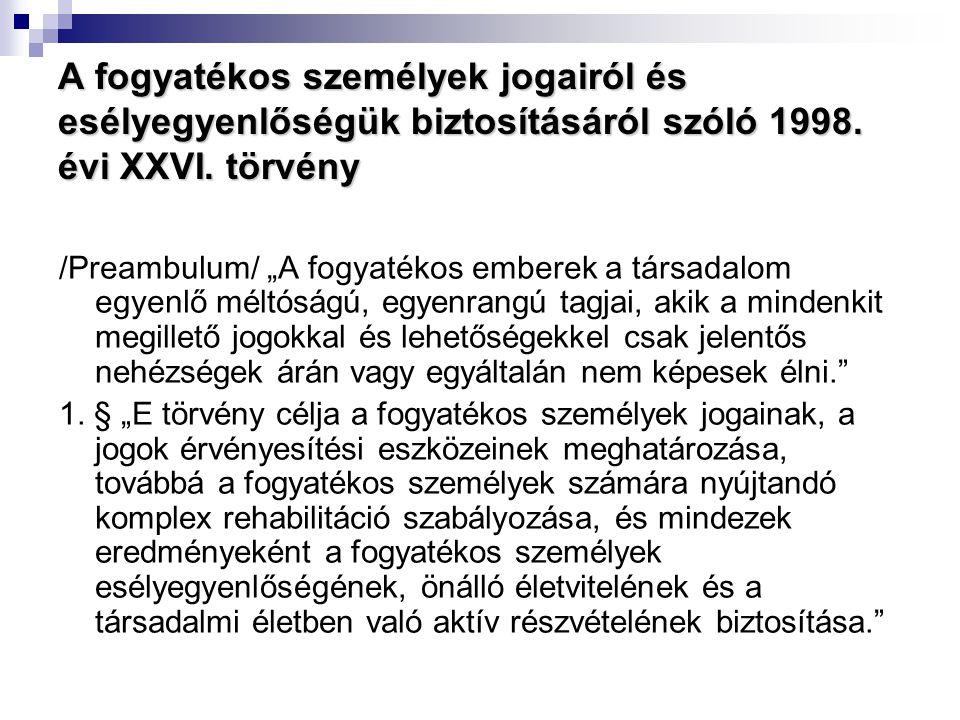 """A fogyatékos személyek jogairól és esélyegyenlőségük biztosításáról szóló 1998. évi XXVI. törvény /Preambulum/ """"A fogyatékos emberek a társadalom egye"""