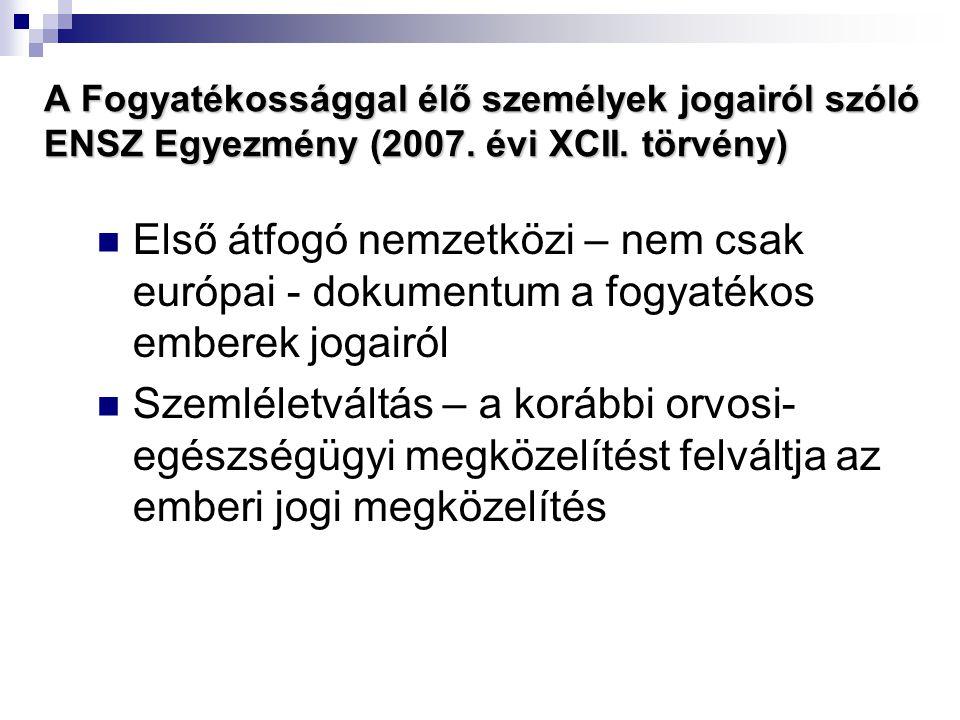 A Fogyatékossággal élő személyek jogairól szóló ENSZ Egyezmény (2007. évi XCII. törvény)  Első átfogó nemzetközi – nem csak európai - dokumentum a fo
