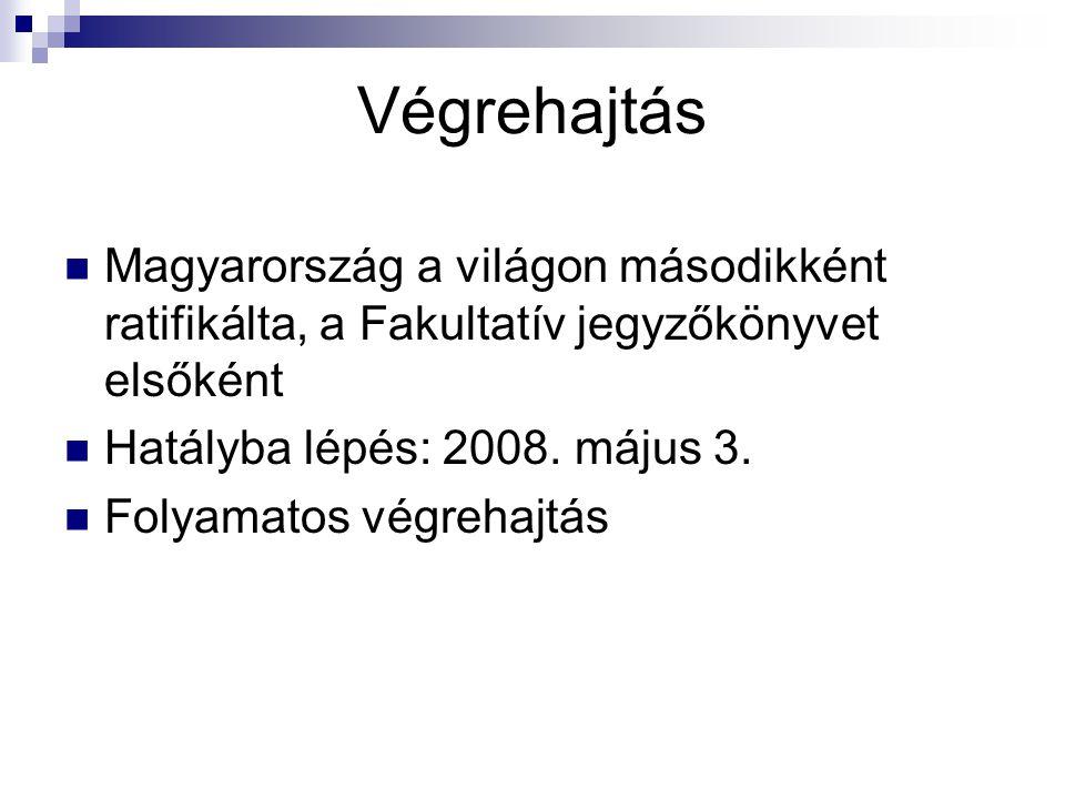 Végrehajtás  Magyarország a világon másodikként ratifikálta, a Fakultatív jegyzőkönyvet elsőként  Hatályba lépés: 2008. május 3.  Folyamatos végreh