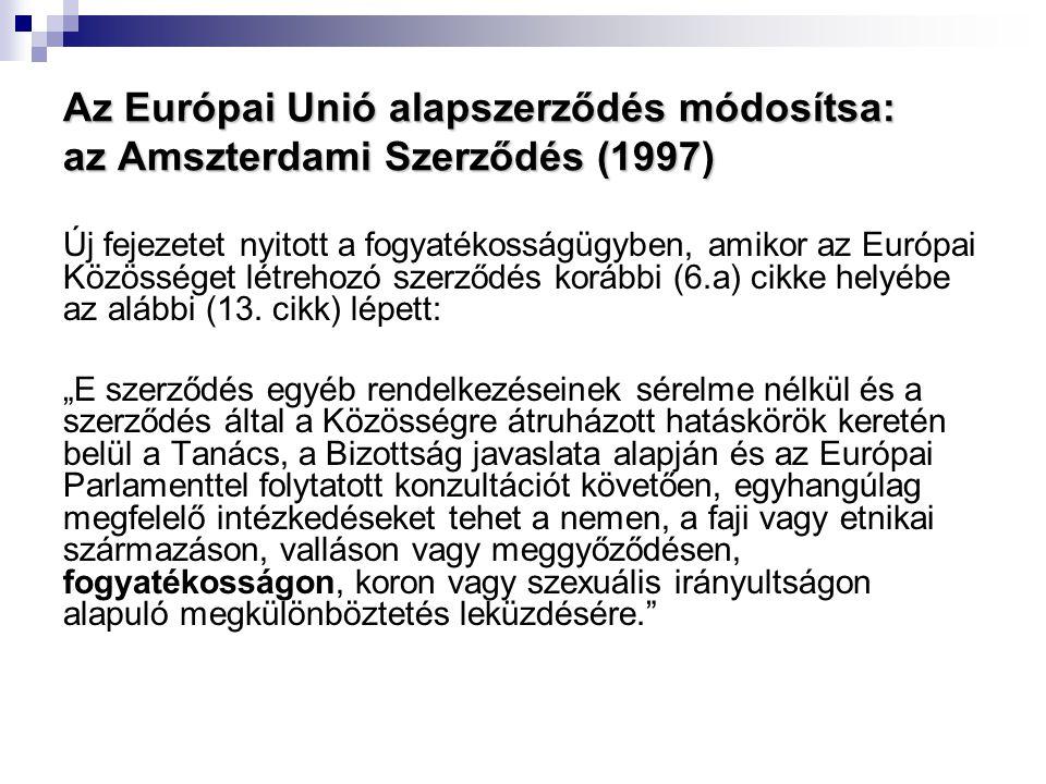 Az Európai Unió alapszerződés módosítsa: az Amszterdami Szerződés (1997) Új fejezetet nyitott a fogyatékosságügyben, amikor az Európai Közösséget létr