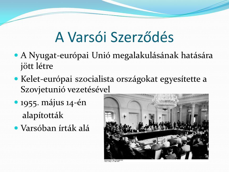 A Varsói Szerződés  A Nyugat-európai Unió megalakulásának hatására jött létre  Kelet-európai szocialista országokat egyesítette a Szovjetunió vezeté