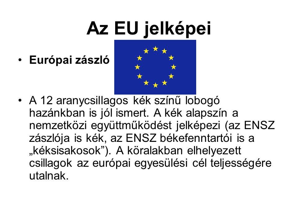 Az EU jelképei •Európai zászló •A 12 aranycsillagos kék színű lobogó hazánkban is jól ismert. A kék alapszín a nemzetközi együttműködést jelképezi (az