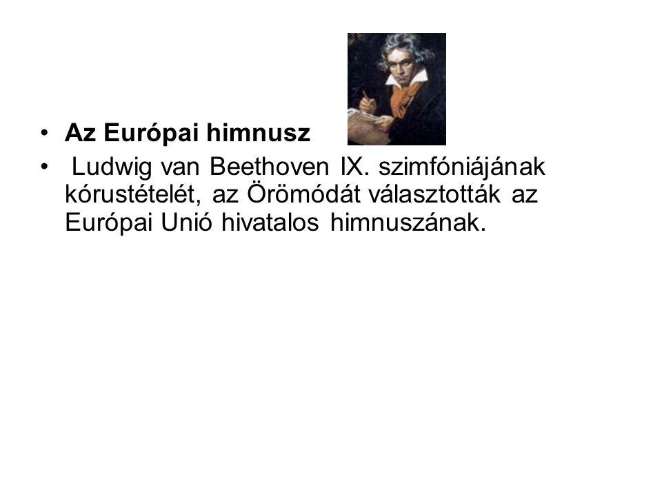 •Az Európai himnusz • Ludwig van Beethoven IX. szimfóniájának kórustételét, az Örömódát választották az Európai Unió hivatalos himnuszának.