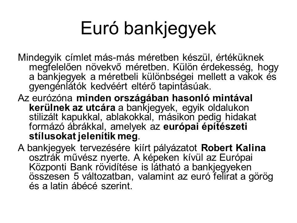 Euró bankjegyek Mindegyik címlet más-más méretben készül, értéküknek megfelelően növekvő méretben. Külön érdekesség, hogy a bankjegyek a méretbeli kül