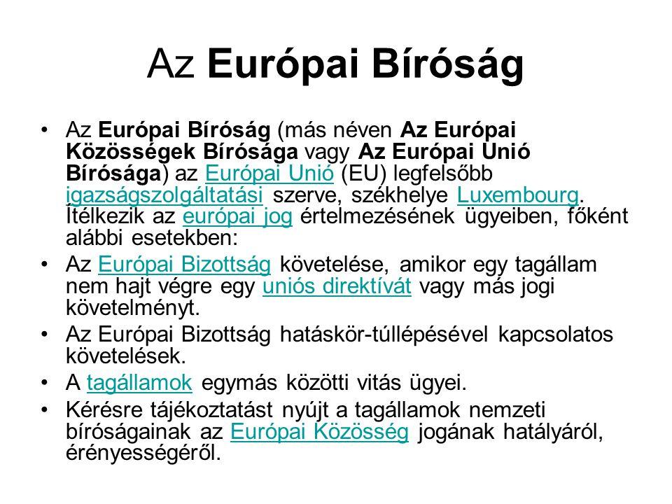 Az Európai Bíróság •Az Európai Bíróság (más néven Az Európai Közösségek Bírósága vagy Az Európai Unió Bírósága) az Európai Unió (EU) legfelsőbb igazsá