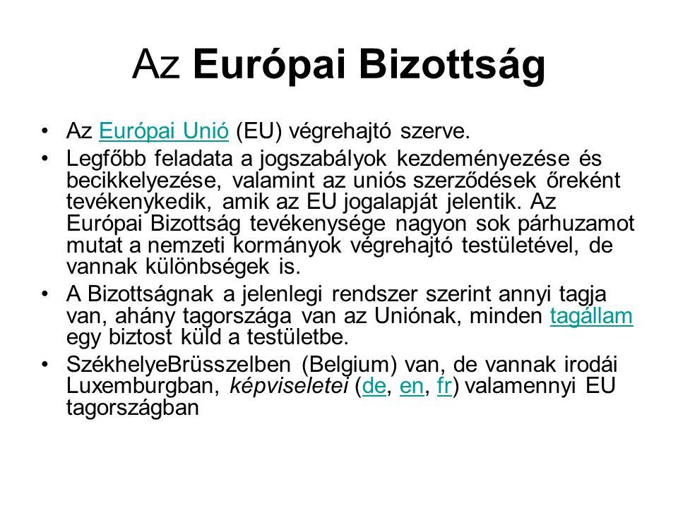 Az Európai Bizottság •Az Európai Unió (EU) végrehajtó szerve.Európai Unió •Legfőbb feladata a jogszabályok kezdeményezése és becikkelyezése, valamint