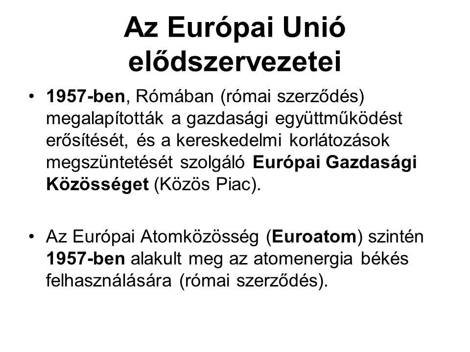 Az Európai Unió elődszervezetei •1957-ben, Rómában (római szerződés) megalapították a gazdasági együttműködést erősítését, és a kereskedelmi korlátozá