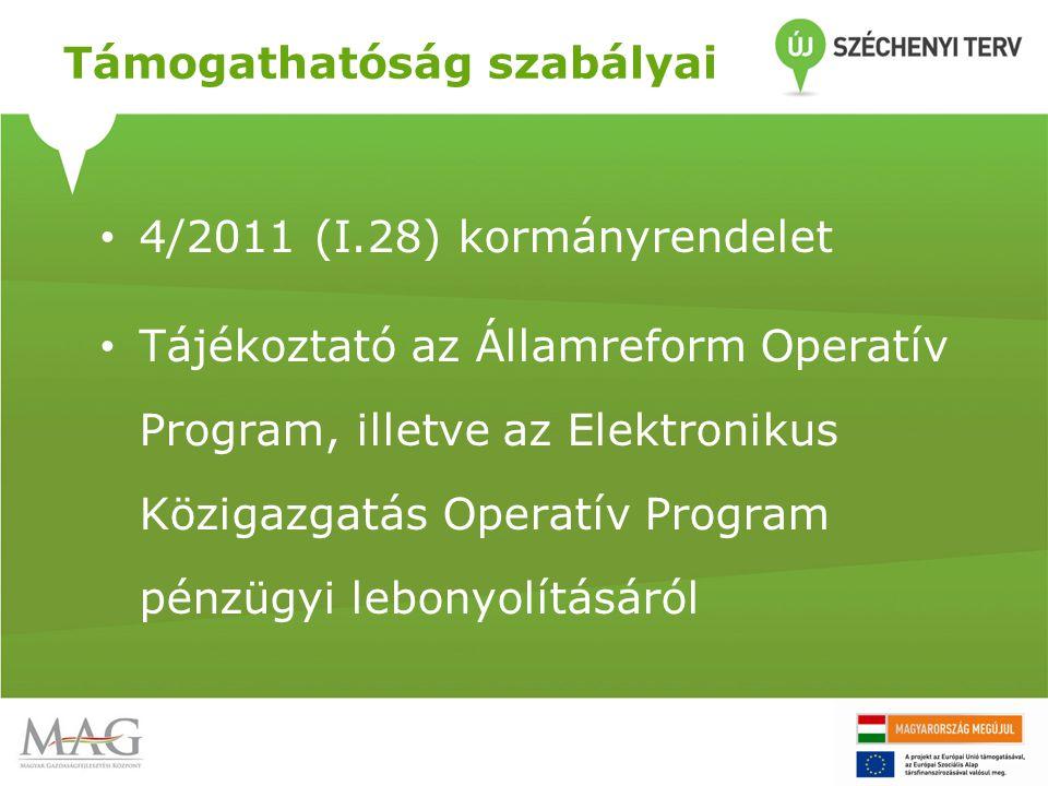 Támogathatóság szabályai • 4/2011 (I.28) kormányrendelet • Tájékoztató az Államreform Operatív Program, illetve az Elektronikus Közigazgatás Operatív Program pénzügyi lebonyolításáról
