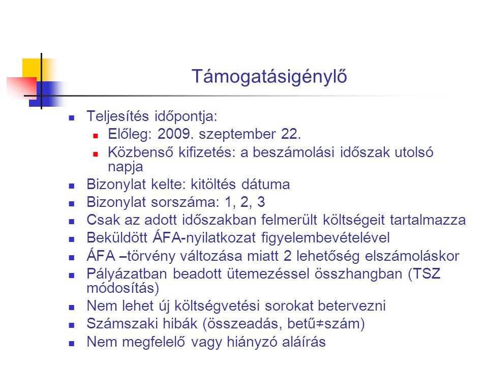 Támogatásigénylő  Teljesítés időpontja:  Előleg: 2009. szeptember 22.  Közbenső kifizetés: a beszámolási időszak utolsó napja  Bizonylat kelte: ki