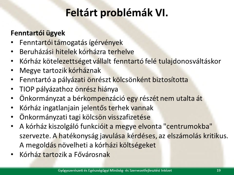 Feltárt problémák VI. Fenntartói ügyek • Fenntartói támogatás ígérvények • Beruházási hitelek kórházra terhelve • Kórház kötelezettséget vállalt fennt