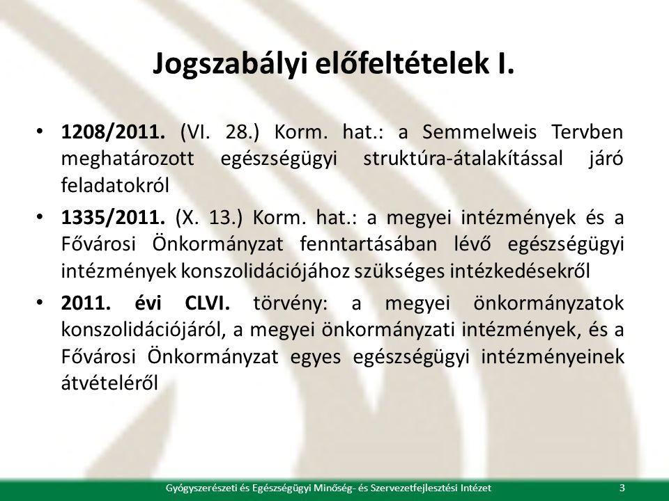 Jogszabályi előfeltételek I. • 1208/2011. (VI. 28.) Korm. hat.: a Semmelweis Tervben meghatározott egészségügyi struktúra-átalakítással járó feladatok