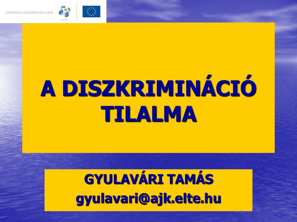 A DISZKRIMINÁCIÓ TILALMA GYULAVÁRI TAMÁS gyulavari@ajk.elte.hu
