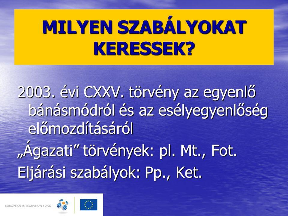 """MILYEN SZABÁLYOKAT KERESSEK? 2003. évi CXXV. törvény az egyenlő bánásmódról és az esélyegyenlőség előmozdításáról """"Ágazati"""" törvények: pl. Mt., Fot. E"""
