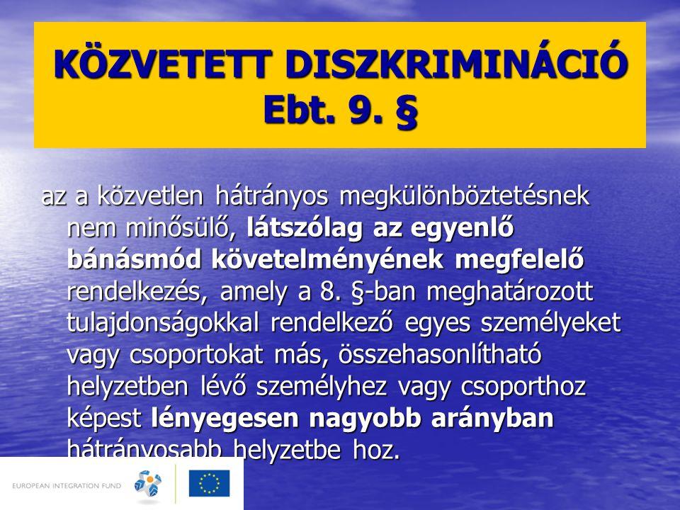 KÖZVETETT DISZKRIMINÁCIÓ Ebt. 9. § az a közvetlen hátrányos megkülönböztetésnek nem minősülő, látszólag az egyenlő bánásmód követelményének megfelelő