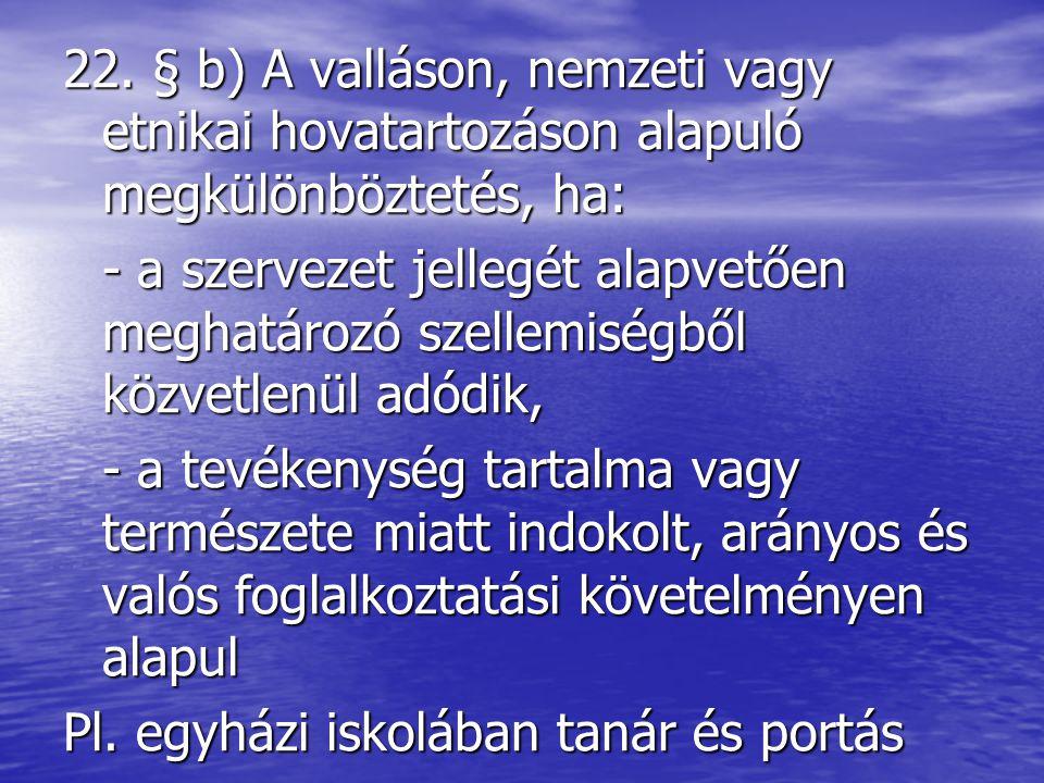 22. § b) A valláson, nemzeti vagy etnikai hovatartozáson alapuló megkülönböztetés, ha: - a szervezet jellegét alapvetően meghatározó szellemiségből kö