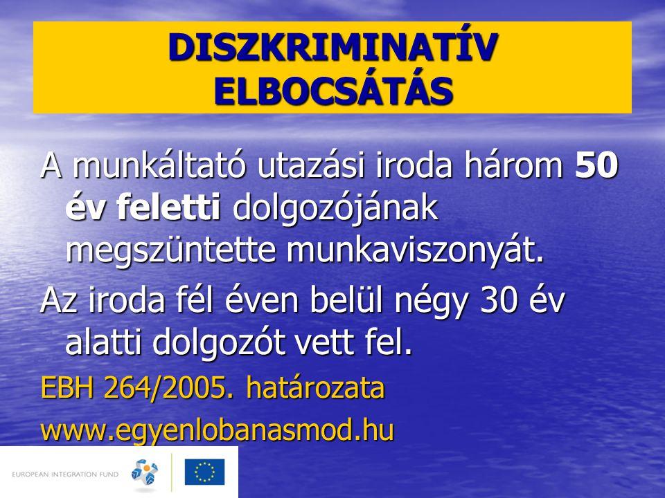 DISZKRIMINATÍV ELBOCSÁTÁS A munkáltató utazási iroda három 50 év feletti dolgozójának megszüntette munkaviszonyát.