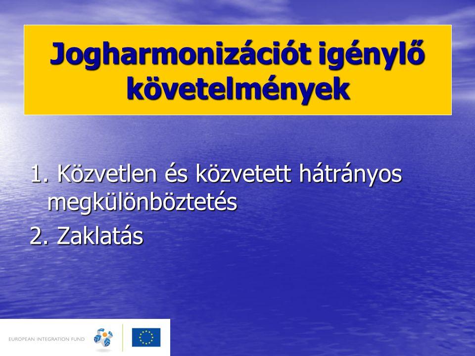 Jogharmonizációt igénylő követelmények 1.Közvetlen és közvetett hátrányos megkülönböztetés 2.