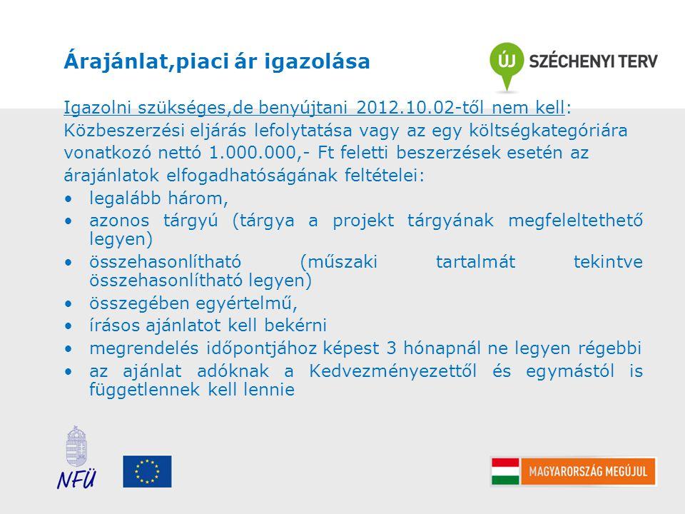 Árajánlat,piaci ár igazolása Igazolni szükséges,de benyújtani 2012.10.02-től nem kell: Közbeszerzési eljárás lefolytatása vagy az egy költségkategóriá