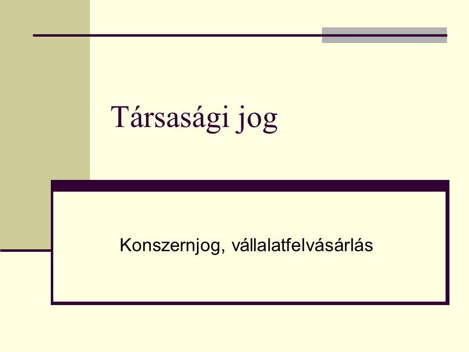 Társasági jog Konszernjog, vállalatfelvásárlás