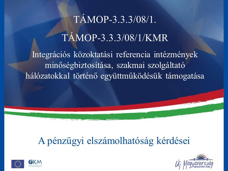 A pénzügyi elszámolhatóság kérdései TÁMOP-3.3.3/08/1. TÁMOP-3.3.3/08/1/KMR Integrációs közoktatási referencia intézmények minőségbiztosítása, szakmai