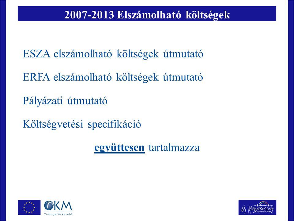 2007-2013 Elszámolható költségek ESZA elszámolható költségek útmutató ERFA elszámolható költségek útmutató Pályázati útmutató Költségvetési specifikác