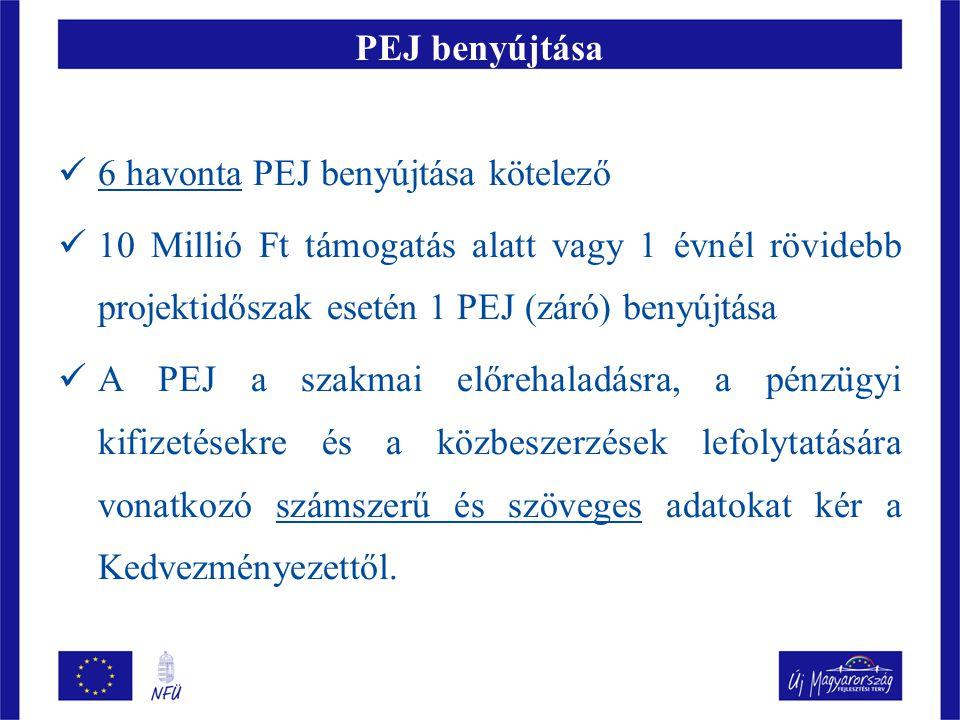 PEJ benyújtása  6 havonta PEJ benyújtása kötelező  10 Millió Ft támogatás alatt vagy 1 évnél rövidebb projektidőszak esetén 1 PEJ (záró) benyújtása