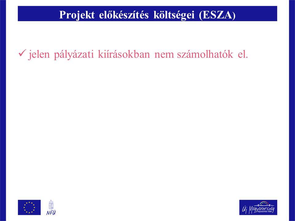 Projekt előkészítés költségei (ESZA )  jelen pályázati kiírásokban nem számolhatók el.