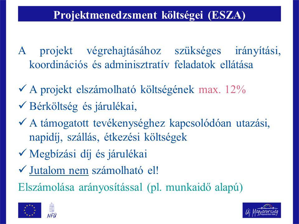 Projektmenedzsment költségei (ESZA) A projekt végrehajtásához szükséges irányítási, koordinációs és adminisztratív feladatok ellátása  A projekt elsz