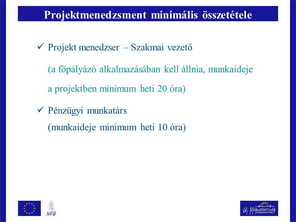 Projektmenedzsment minimális összetétele  Projekt menedzser – Szakmai vezető (a főpályázó alkalmazásában kell állnia, munkaideje a projektben minimum