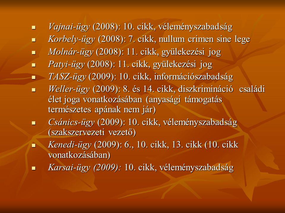  Vajnai-ügy (2008): 10.cikk, véleményszabadság  Korbely-ügy (2008): 7.