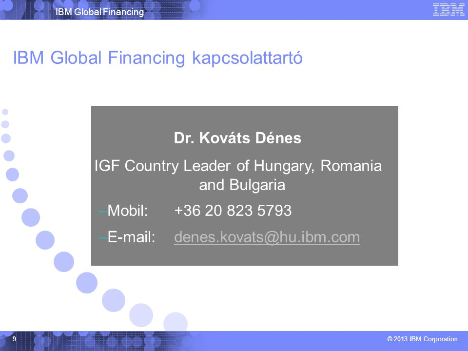 IBM Global Financing © 2013 IBM Corporation 9 IBM Global Financing kapcsolattartó Dr.