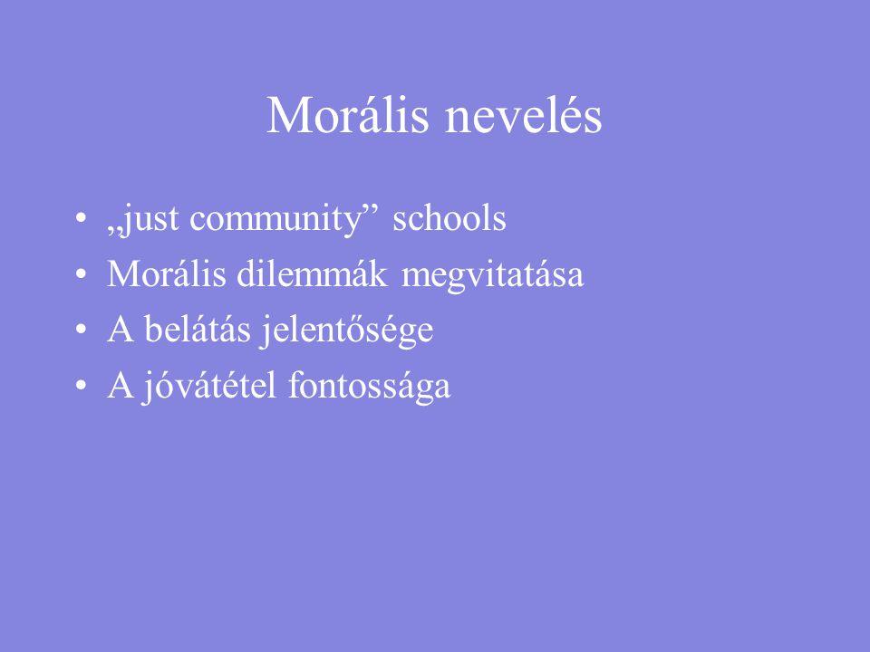 """Morális nevelés •""""just community"""" schools •Morális dilemmák megvitatása •A belátás jelentősége •A jóvátétel fontossága"""