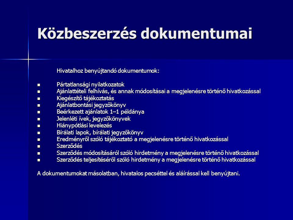 Közbeszerzés dokumentumai Hivatalhoz benyújtandó dokumentumok:  Pártatlansági nyilatkozatok  Ajánlattételi felhívás, és annak módosításai a megjelenésre történő hivatkozással  Kiegészítő tájékoztatás  Ajánlatbontási jegyzőkönyv  Beérkezett ajánlatok 1–1 példánya  Jelenléti ívek, jegyzőkönyvek  Hiánypótlási levelezés  Bírálati lapok, bírálati jegyzőkönyv  Eredményről szóló tájékoztató a megjelenésre történő hivatkozással  Szerződés  Szerződés módosításáról szóló hirdetmény a megjelenésre történő hivatkozással  Szerződés teljesítéséről szóló hirdetmény a megjelenésre történő hivatkozással A dokumentumokat másolatban, hivatalos pecséttel és aláírással kell benyújtani.
