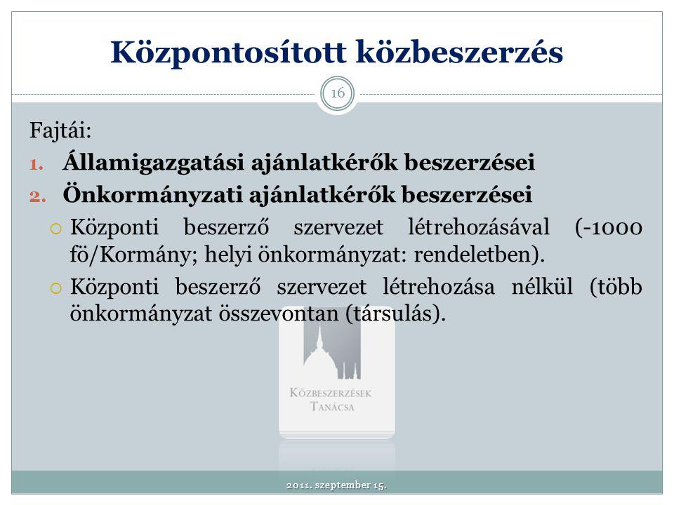 Központosított közbeszerzés Fajtái: 1. Államigazgatási ajánlatkérők beszerzései 2. Önkormányzati ajánlatkérők beszerzései  Központi beszerző szerveze