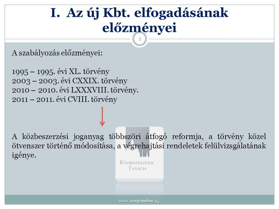 I. Az új Kbt. elfogadásának előzményei A szabályozás előzményei: 1995 – 1995. évi XL. törvény 2003 – 2003. évi CXXIX. törvény 2010 – 2010. évi LXXXVII