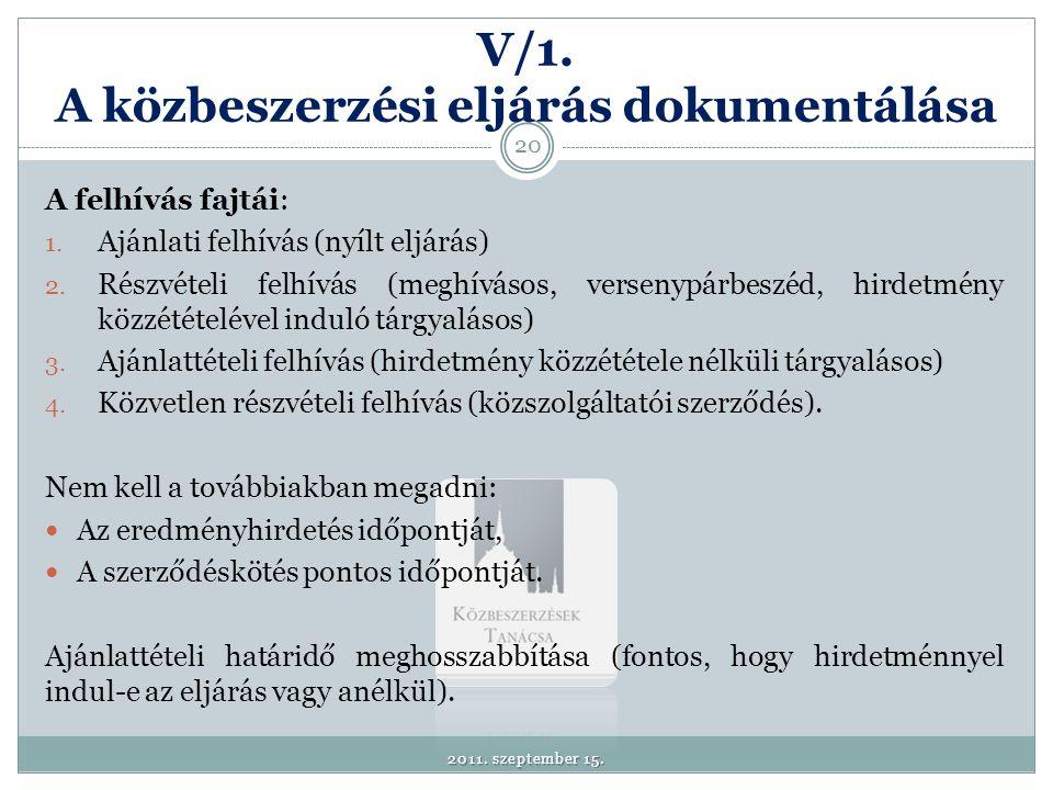 V/1. A közbeszerzési eljárás dokumentálása A felhívás fajtái: 1. Ajánlati felhívás (nyílt eljárás) 2. Részvételi felhívás (meghívásos, versenypárbeszé